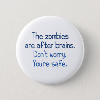 The zombies are after brains button