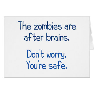 The zombies are after brains greeting card