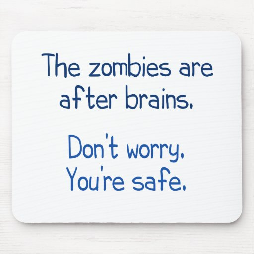 The zombies are after brains mouse pad