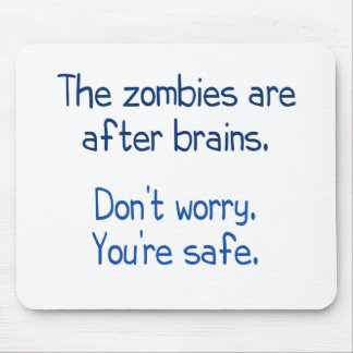 The zombies are after brains mousepads