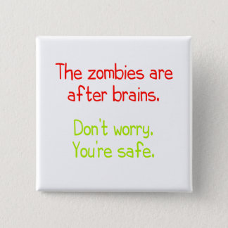 The zombies are after brains pinback button