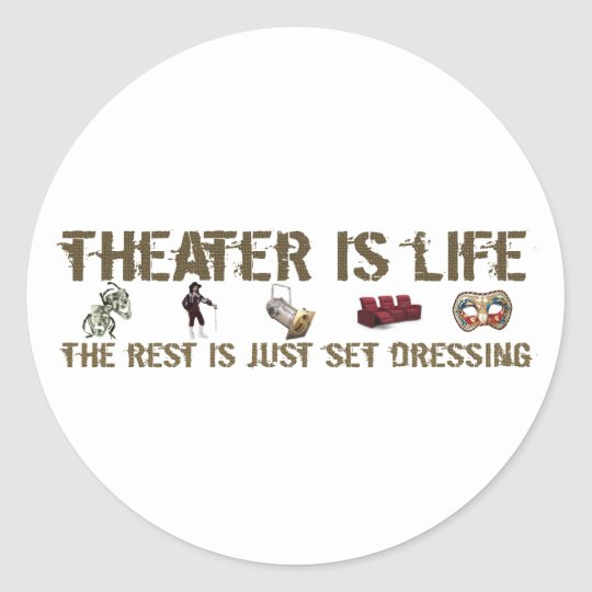 Theater Is Life Classic Round Sticker