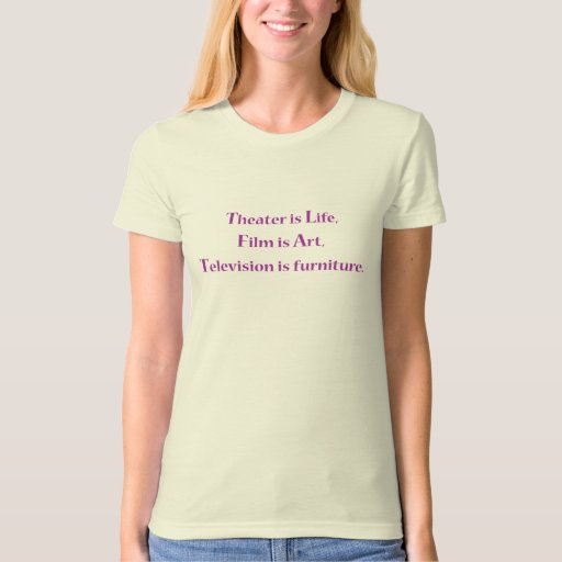 Theater is life tshirts