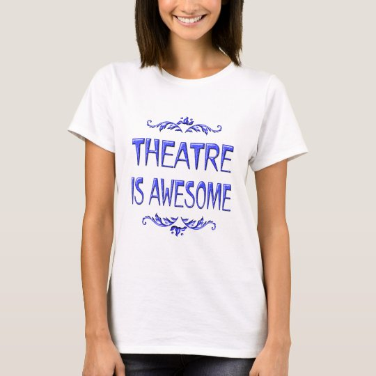 Theatre is Awesome T-Shirt