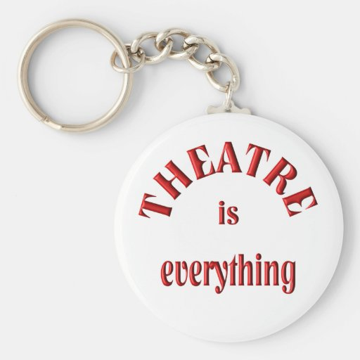 Theatre is Everything Key Chain