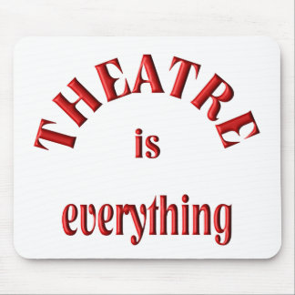 Theatre is Everything Mouse Pad