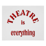 Theatre is Everything Print