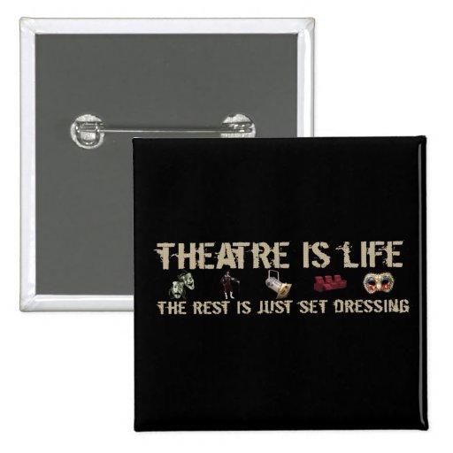 Theatre is Life Pinback Buttons