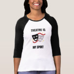 """Theatre Is My Sport Shirt - Drama Geek<br><div class=""""desc"""">For all the Drama Geeks out there. Tell the world your love of theatre!</div>"""