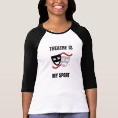 Theatre Is My Sport Shirt - Drama Geek at Zazzle