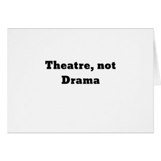 Theatre Not Drama Card