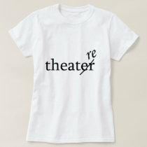 Theatre vs. Theater Funny Thespian T-Shirt