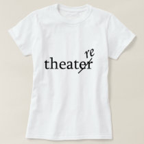 Theatre vs. Theater T-shirts