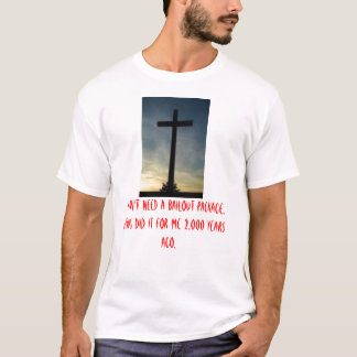 thecross, I DON'T NEED A BAILOUT PACKAGE, JESUS... T-Shirt