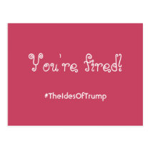 #TheIdesOfTrump You're Fired Pink Postcard