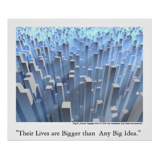 """""""Their Lives Are Bigger Than/ Any Big Idea."""" Poster"""