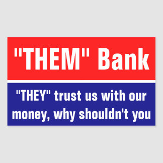 """THEM"" Bank, ""THEY"" trust us with our money ... Rectangular Sticker"