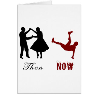 Then and Now - Dancing Has Changed Card