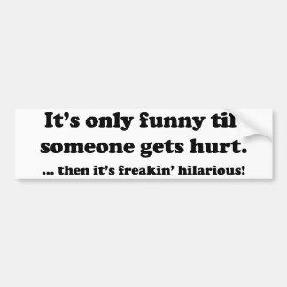 Then it's freakin' hilarious! bumper sticker