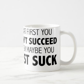 Then Maybe You Just Suck Coffee Mug