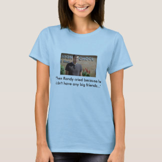 """Then Randy cried ..."" t-shirt"