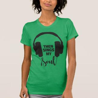 Then sing my Soul T-Shirt