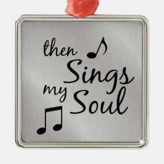 Then Sings my Soul Metal Ornament