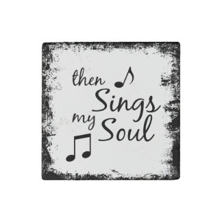 Then Sings my Soul Quote Stone Magnet