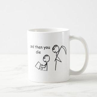 Then You Die Coffee Mug