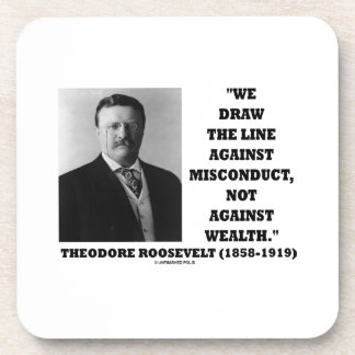 Theodore Roosevelt Against Misconduct Not Wealth Coasters