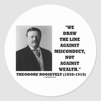 Theodore Roosevelt Against Misconduct Not Wealth Classic Round Sticker