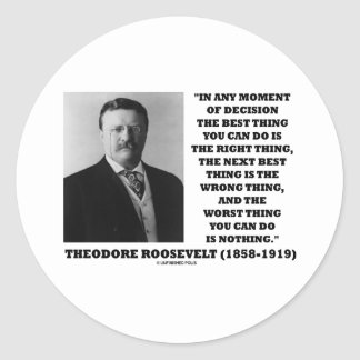 Theodore Roosevelt Decision Right Wrong Thing Classic Round Sticker