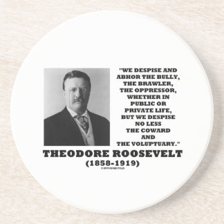 Theodore Roosevelt Despise Bully Coward Voluptuary Coaster