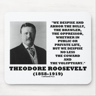 Theodore Roosevelt Despise Bully Coward Voluptuary Mouse Pad
