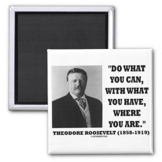 Theodore Roosevelt Do What You Can Quote 2 Inch Square Magnet