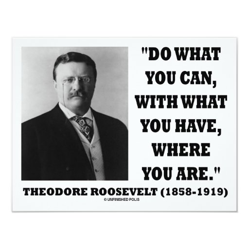 Theodore Roosevelt Do What You Can Quote 4.25x5.5 Paper Invitation Card
