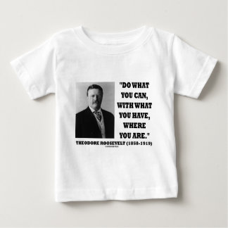 Theodore Roosevelt Do What You Can Quote Baby T-Shirt
