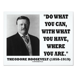 Theodore Roosevelt Do What You Can Quote Card