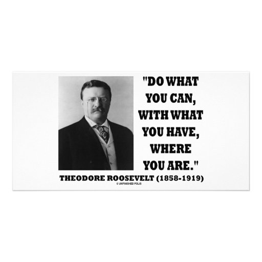 Theodore Roosevelt Do What You Can Quote Photo Card