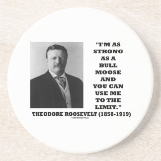 Theodore Roosevelt I'm As Strong As A Bull Moose Drink Coaster