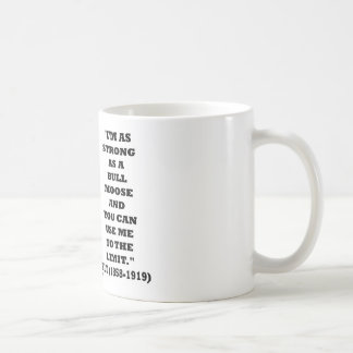 Theodore Roosevelt I'm As Strong As A Bull Moose Classic White Coffee Mug