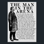 "Theodore Roosevelt &#39;Man In The Arena&#39; Speech Poster<br><div class=""desc"">Fantastic and inspiring excerpt from Theodore Roosevelt&#39;s &#39;Citizenship in a republic&#39; speech. &#39;It is not the critic who counts; not the man who points out how the strong man stumbles, or where the doer of deeds could have done them better. The credit belongs to the man who is actually in...</div>"