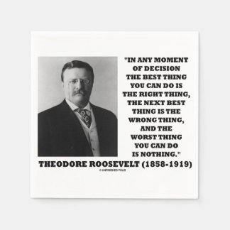 Theodore Roosevelt Moment Of Decision Best Thing Napkin