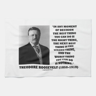 Theodore Roosevelt Moment Of Decision Best Thing Towel