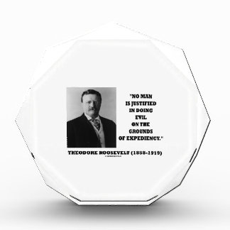 Theodore Roosevelt No Man Justified In Doing Evil Award