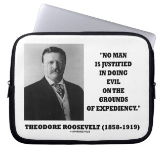 Theodore Roosevelt No Man Justified In Doing Evil Computer Sleeve