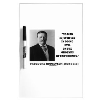 Theodore Roosevelt No Man Justified In Doing Evil Dry-Erase Board