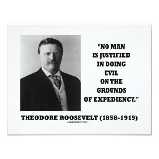 Theodore Roosevelt No Man Justified In Doing Evil 4.25x5.5 Paper Invitation Card