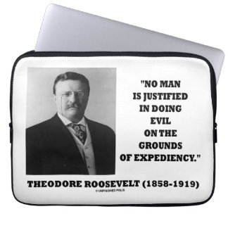 Theodore Roosevelt No Man Justified In Doing Evil Laptop Sleeve