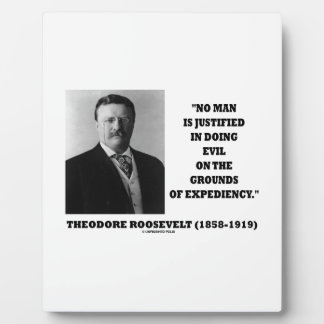 Theodore Roosevelt No Man Justified In Doing Evil Plaque